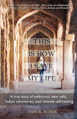 This Is How I Save My Life by Amy B. Scher